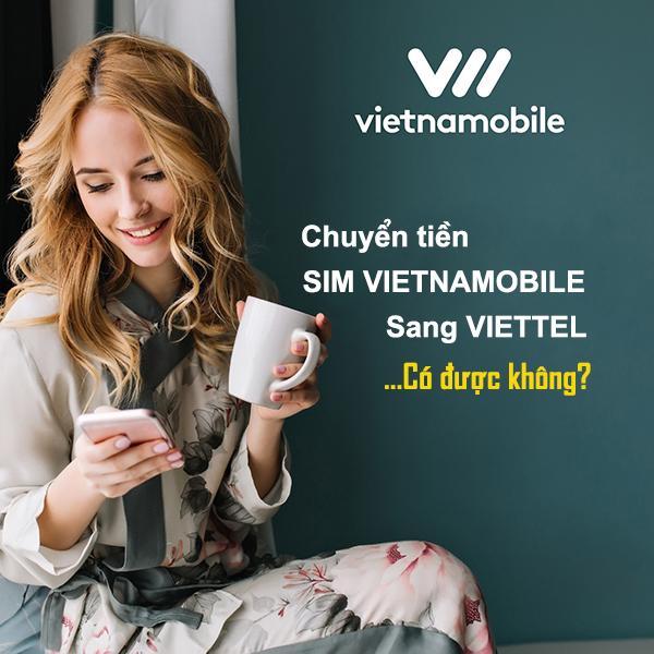 Chuyển tiền sim Vietnamobile sang Viettel có được không?