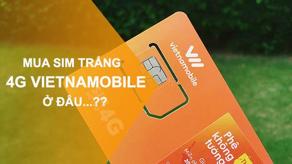 Mua sim trăng 4G Vietnamobile ở đâu? Giá bao nhiêu?