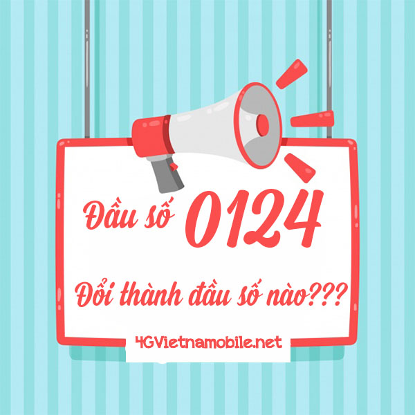 0124 là mạng gì? Đầu số 0124 chuyển thành đầu số 10 số nào?