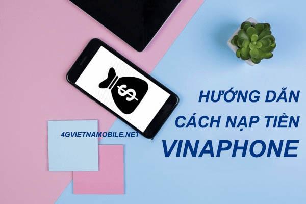 Hướng dẫn cách nạp tiền Vinaphone nhanh nhất