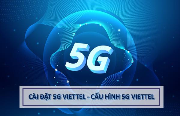 Hướng dẫn cách cài đặt 5G Viettel miễn phí cho di động